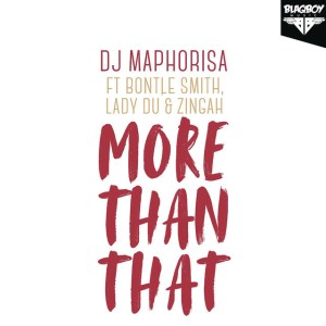 DJ Maphorisa - More Than That (feat. Bontle Smith, Lady Du & Zingah). Latest gqom music, gqom tracks, gqom music download, club music, afro house music, mp3 download gqom music, gqom music 2018, new gqom songs, south africa gqom music.