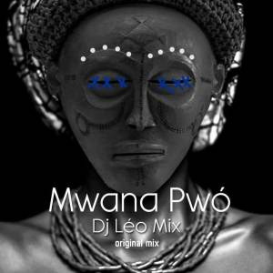 Dj Léo Mix - Mwana Pwó (Original Mix). new afro house music, afro house king, download afro house 2018, angola musica house, afrobeat music