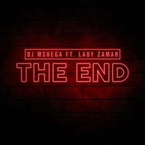 Dj Mshega feat. Lady Zamar - The End (Sampler)