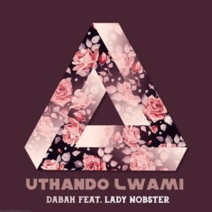 Dabah feat. Lady Nobster - uThando Lwami
