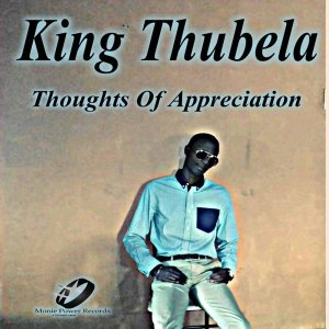 King Thubela - Thoughts of Appreciation. afro house 2018, new south african afro house 2018, latest sa afro house songs