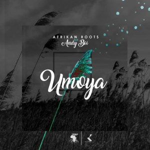Afrikan Roots - uMoya (feat. Andy Boi). new house music, house music download, afro house music, afro deep house, latest house music tracks, dance music, latest sa house music, tribal house music, best house music, african house music, latest south african house