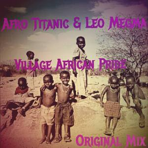 Afro Titanic & Leo Megma - Village African Pride (Original Mix) Afro House King Afro House, Gqom, Deep House, Soulful