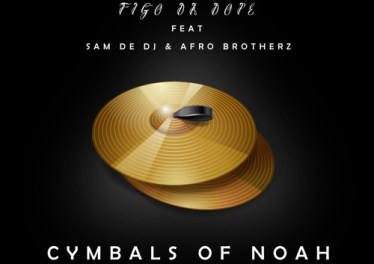 Figo Da Dope - The Cymbals of Noah (feat. Sam De DJ & Afro Brotherz)