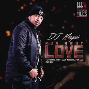DJ Mngani - Run Away Love (feat. Professor, Ndu Shezi & Mr. Luu & MSK), mzansi house music downloads, south african deep house, latest south african house, latest sa house music