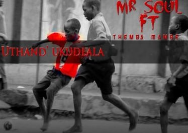 Mr Soul feat. Themba & Mambè - Uthand' Ukudlala - Latest gqom music, gqom tracks, gqom music download, club music, afro house music, mp3 download gqom music