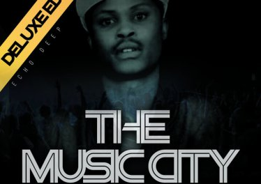 Echo Deep - The Music City (Deluxe Edition) Album, deep house 2018, soulful house, deep house, deep house sounds, soulful music 2018, south africa house music, latest south african house, new afro house music 2018, best house music 2018