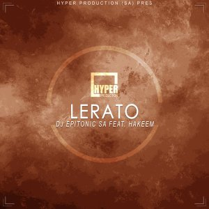 DJ Epitonic SA, Hakeem - Lerato (HyperSOUL-X's Emotional HT Mix), local house music, afro house 2018, download new sa afro house songs
