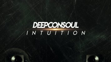 Deepconsoul - Intuition Album - south african deep house, latest south african house, deep house sounds, new house music 2018, best house music 2018, latest house music tracks, dance music, deep house tracks, house music download