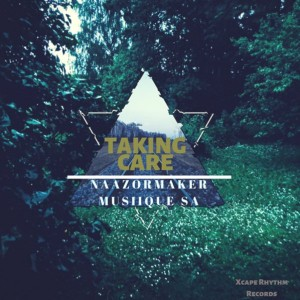 Naazormaker Musiique Sa feat. Cebo - Taking Care (Deeper Mix) - Taking Care (Album Edition), soulful house 2018, download new soulful house music, south africa house music