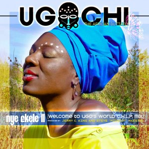 Ugochi - Nye Ekele II (Welcome To Ugo's World C.H.L.P. Mix), nigerian afro house, african house music, afro beat