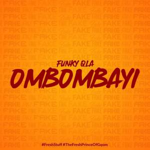 Funky Qla - OMBOMBAYI, Latest gqom music, gqom tracks, gqom music download, club music, fakaza gqom 2018, mp3 download gqom music