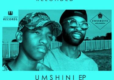 EmoBoys Reloaded - UMSHINI EP, amapiano house, mzansi amapiano, south african afro house music
