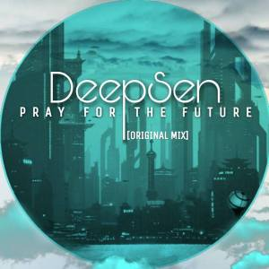 Deep Sen - Pray For The Future (Original Mix)