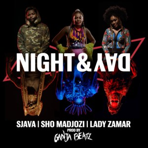 Sjava, Sho Madjozi & Lady Zamar - Night & Day (Prod. Ganja Beatz)