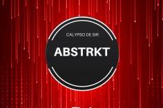 Calypso De Sir - ABSTRKT EPP, new afro house music, afro tech house, afro house 2018 download, latest south african afro house songs, deep tech music