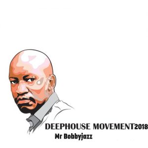 Mr Bobbyjazz - Deep House Movement 2018, new deep house mp3, download latest south african deep house music