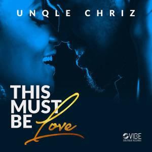 Unqle Chriz - This Must Be Love (Original Mix)