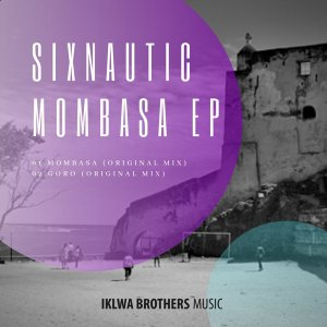 Sixnautic - Mombasa (Original Mix) - latest house music, deep house tracks, house music download, club music, afro house music, afro tech house, afro house musica, new house music 2018, best house music 2018