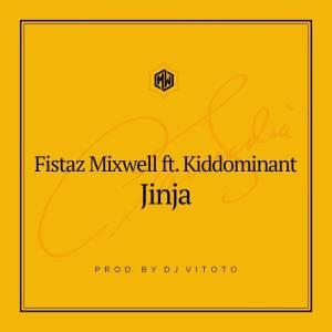 Fistaz Mixwell feat. Kiddominant - Jinja (Prod. DJ Vitoto), afro beat, afro house 2018 download, afro naija, afro tech house tracks, house music download, club music, afro house music, latest south african house