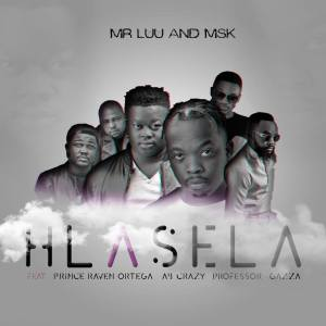 Mr Luu & MSK - Hlasela (feat. Professor, Prince Raven Ortega, Ab Crazy & Gazza), afro house 2018, download latest south african afro house music, new sa house songs mp3