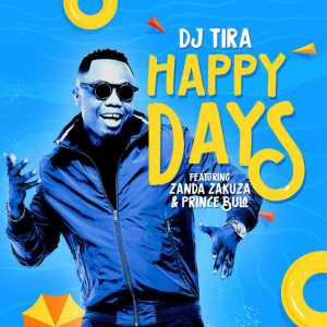 DJ Tira - Happy Days (feat. Zanda Zakuza & Prince Bulo), download new gqom music, gqom 2018 download, gqom mp3, fakaza gqom songs, south africa gqom music