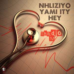 Shado M - Nhliziyo Yami Ity Hey - Latest gqom music, gqom tracks, gqom music download, club music, afro house music, mp3 download gqom music, gqom music 2018