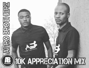 Afro Brotherz - 10K Appreciation Mix, new afro brotherz music, afro house 2018 download, south african house music