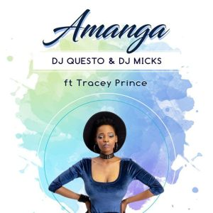 Dj Questo & Dj Micks - Amanga (feat. Tracey Prince), latest house music, deep house tracks, house music download, new house music 2018, best house music 2018, latest house music tracks, dance music, latest sa house music, afro house music, african house music