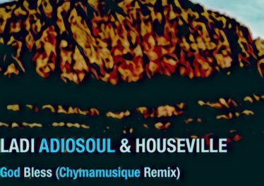Ladi Adiosoul & Houseville - God Bless (Chymamusique Turbulent Remix)