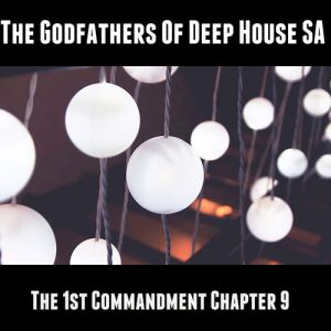 The Godfathers Of Deep House SA - The 1st Commandment Chapter 9, DEEP house music, new deep house 2018 download mp3, south african deep house, latest afro deep house songs