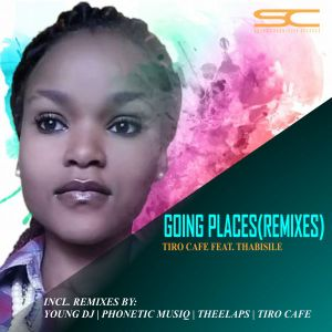 Tiro Cafe feat. Thabisile - Going Places (Phonetic MusiQ's Reprise Experience)