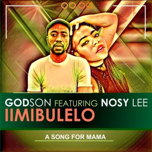 GodSon feat. Nosy Lee - iimibulelo (A Song For Mama)