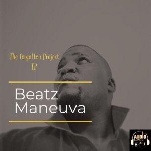 Beatz Maneuva - The Forgotten Project EP - latest south african house, afro deep, new house music 2018, best house music 2018, latest house music tracks, dance music, latest sa house music, new music releases