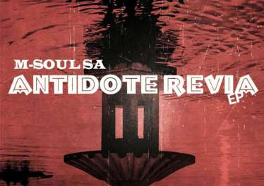 M-Soul SA - Antidote Revia EP, mzansi house music downloads, south african deep house, latest south african house, afro deep, new house music 2018, best house music 2018, latest house music tracks, dance music, latest sa house music