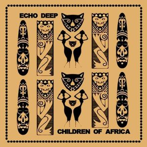Echo Deep - Children Of Africa (Original Mix), afro house 2019, new afro house, tribal house music, afro deep, deep house south african, local house music, african