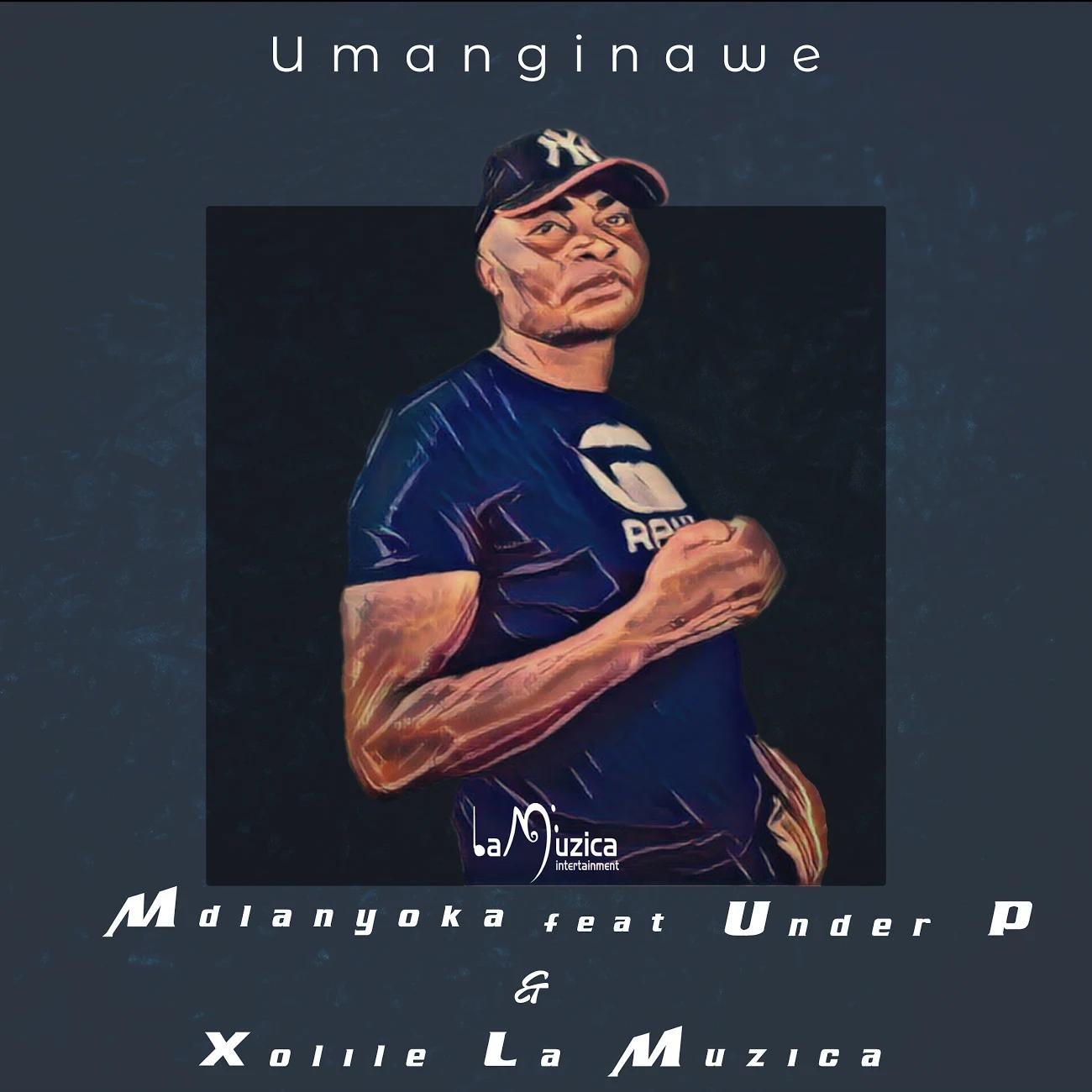 Mdlanyoka – Umanginawe (feat. Xolile La Muzica & Under_P)