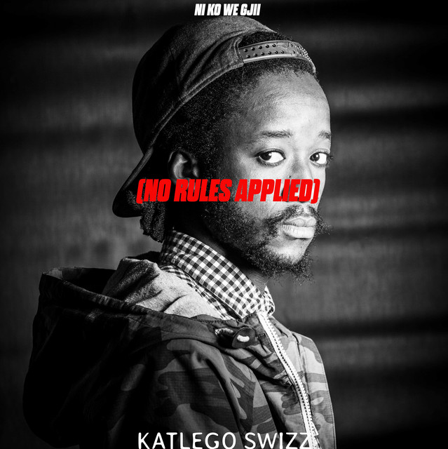 Katlego Swizz – Ni Ko We Gji (No Rules Applied)
