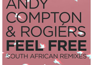 Andy Compton & Rogiers - Feel Free (South African Remixes), soulful house, new sa soulful house music, latest soulful house 2019 download mp3