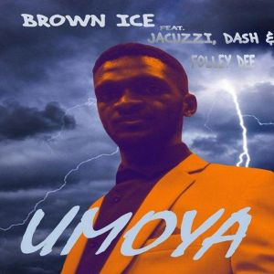 Brown Ice- Umoya (feat. Jacuzzi, Dash & Folley Dee)