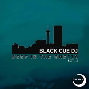 Black Cue Dj - Deep In The Ghetto Ext.2, deep house 2019, download new deep house music, deep tech house, sa deep house songs