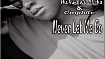 DJ Saxo feat. Hlokwa Wa Afrika & Omphile - Never Let Me Go