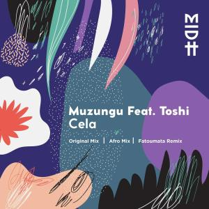 Muzungu feat. Toshi - Cela (Afro Mix), latest house music, deep house tracks, house music download, club music, afro house music, new house music south africa, afro deep house