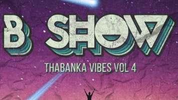 B Show - Thabanka Vibes Vol.4