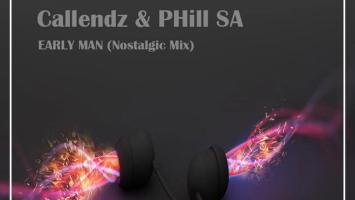 Callendz & PHill SA - Early Man (Nostalgic Mix)