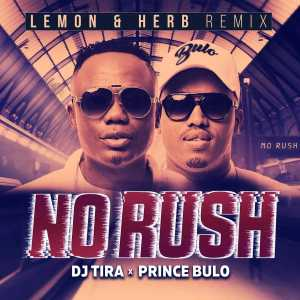 DJ Tira & Prince Bulo - No Rush (Lemon & Herb Remix), new afro house, afro house songs, afro beat, south african house, sa afro house mp3