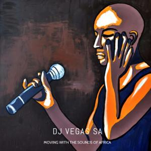 Dj Vegas SA - Moving With The Sounds of Africa (African Chants Main Mix), afro soulful, new soulful house music, afro soul music mp3 download south africa