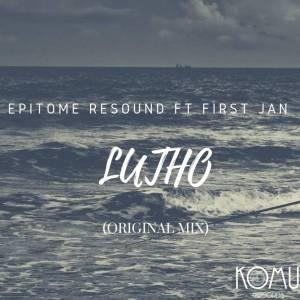 Epitome Resound feat. First Jan - Lutho (Original Mix)