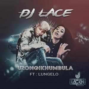 DJ Lace feat. Lungelo - Uzongikhumbula (Radio Cut)