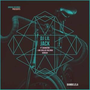 DJ Lil Jack - Bambelela (feat. DJ Sdunkero, Mr Chillax & Mlenga Benga)